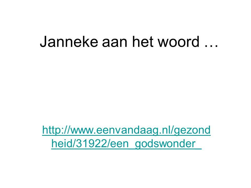 Janneke aan het woord … http://www.eenvandaag.nl/gezond heid/31922/een_godswonder_