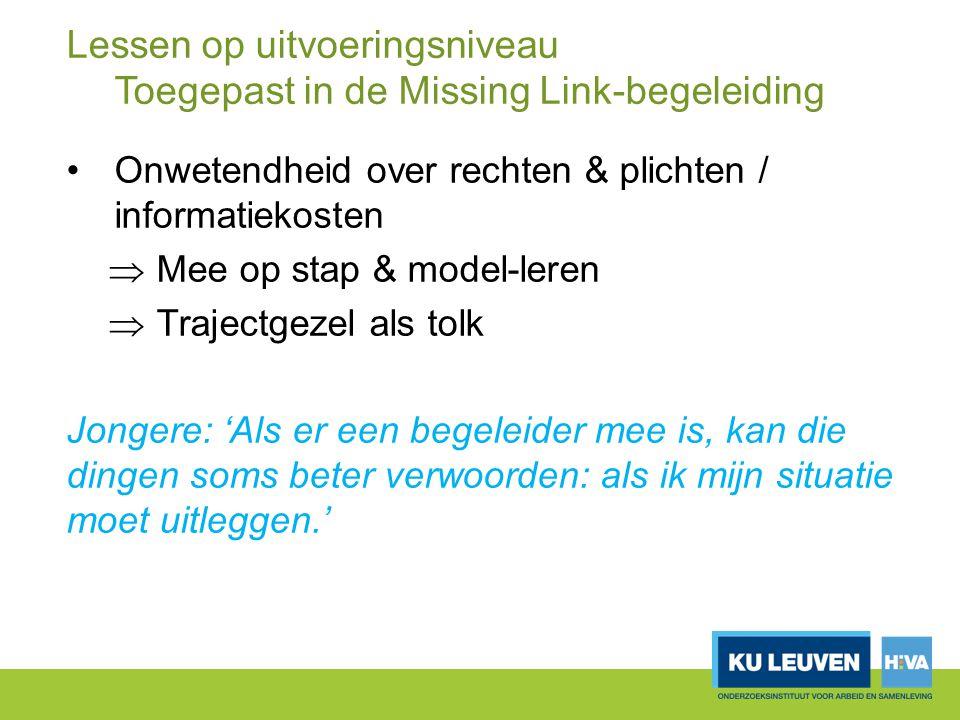 Lessen op uitvoeringsniveau Toegepast in de Missing Link-begeleiding Onwetendheid over rechten & plichten / informatiekosten  Mee op stap & model-ler