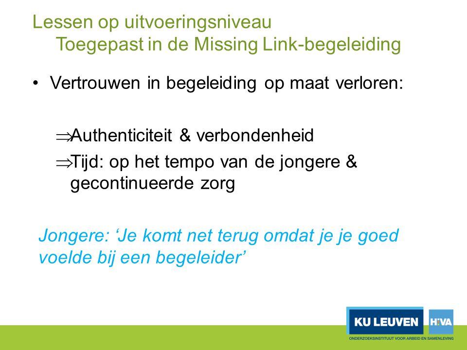 Lessen op uitvoeringsniveau Toegepast in de Missing Link-begeleiding Vertrouwen in begeleiding op maat verloren:  Authenticiteit & verbondenheid  Ti