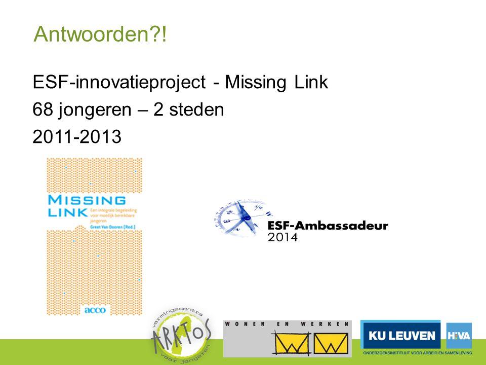 Antwoorden?! ESF-innovatieproject - Missing Link 68 jongeren – 2 steden 2011-2013