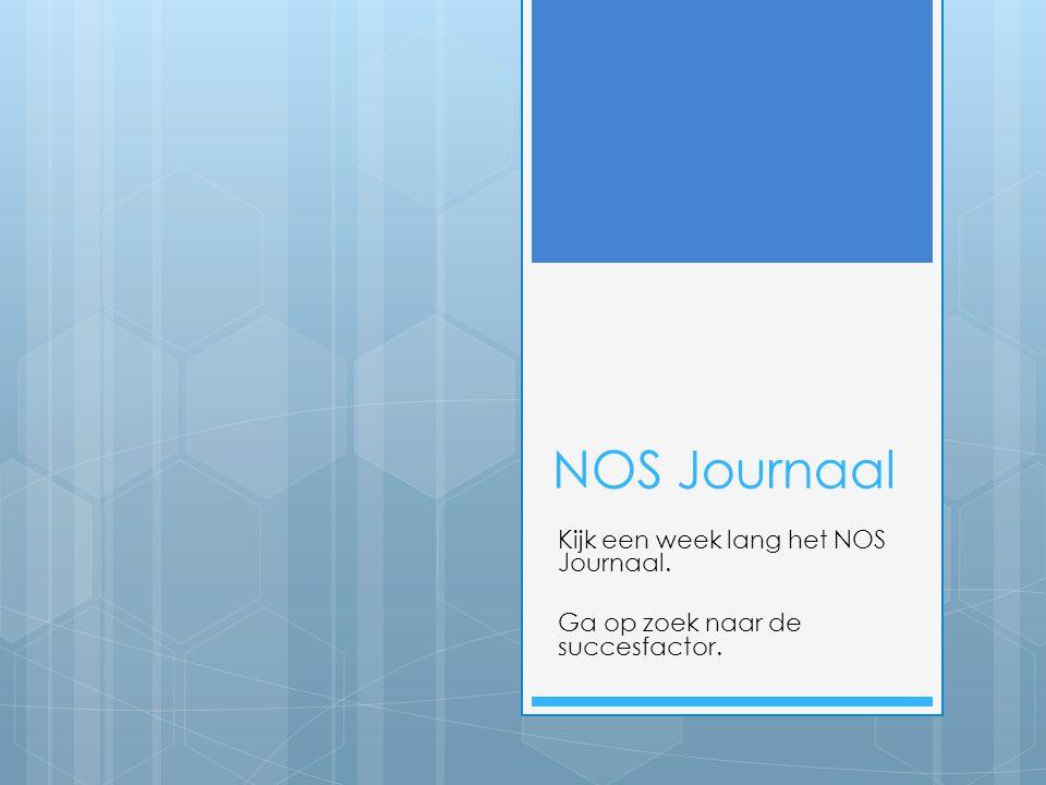 NOS Journaal Kijk een week lang het NOS Journaal. Ga op zoek naar de succesfactor.