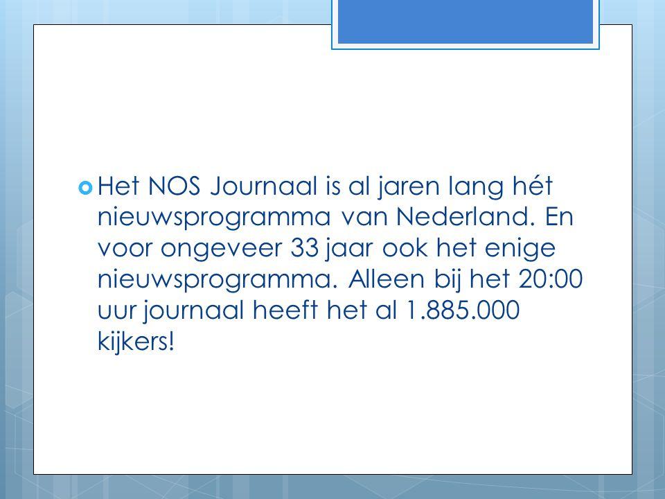  Het NOS Journaal is al jaren lang hét nieuwsprogramma van Nederland. En voor ongeveer 33 jaar ook het enige nieuwsprogramma. Alleen bij het 20:00 uu