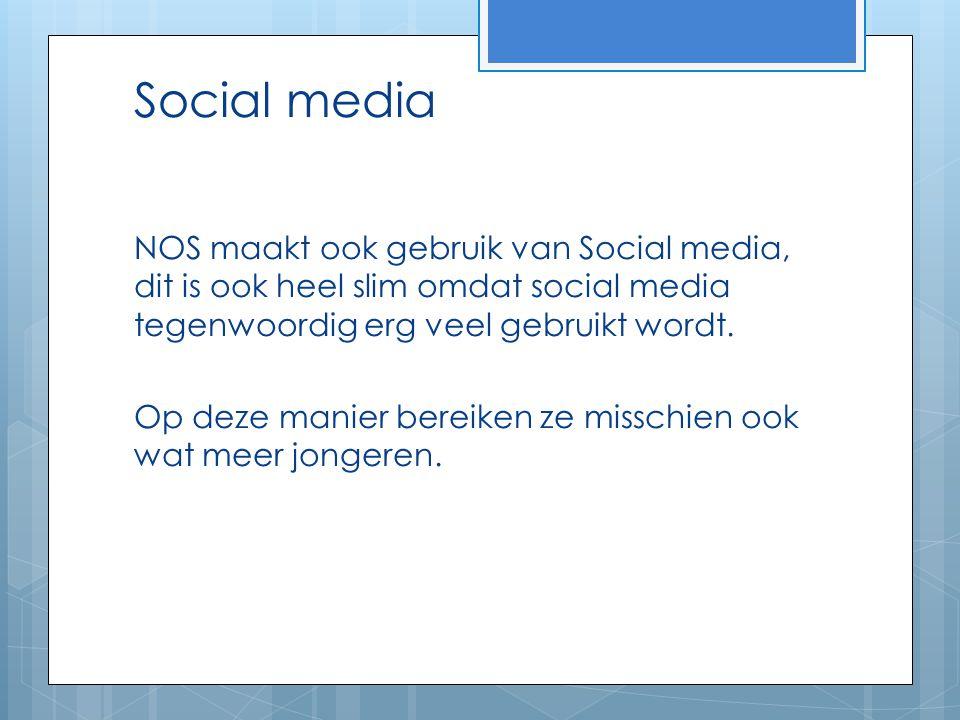 Social media NOS maakt ook gebruik van Social media, dit is ook heel slim omdat social media tegenwoordig erg veel gebruikt wordt. Op deze manier bere