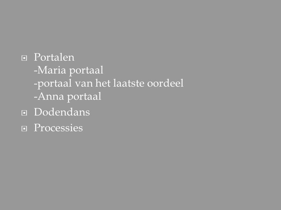  Portalen -Maria portaal -portaal van het laatste oordeel -Anna portaal  Dodendans  Processies