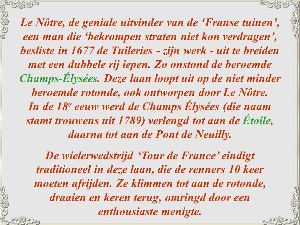 Le Nôtre, de geniale uitvinder van de 'Franse tuinen', een man die 'bekrompen straten niet kon verdragen', besliste in 1677 de Tuileries - zijn werk - uit te breiden met een dubbele rij iepen.