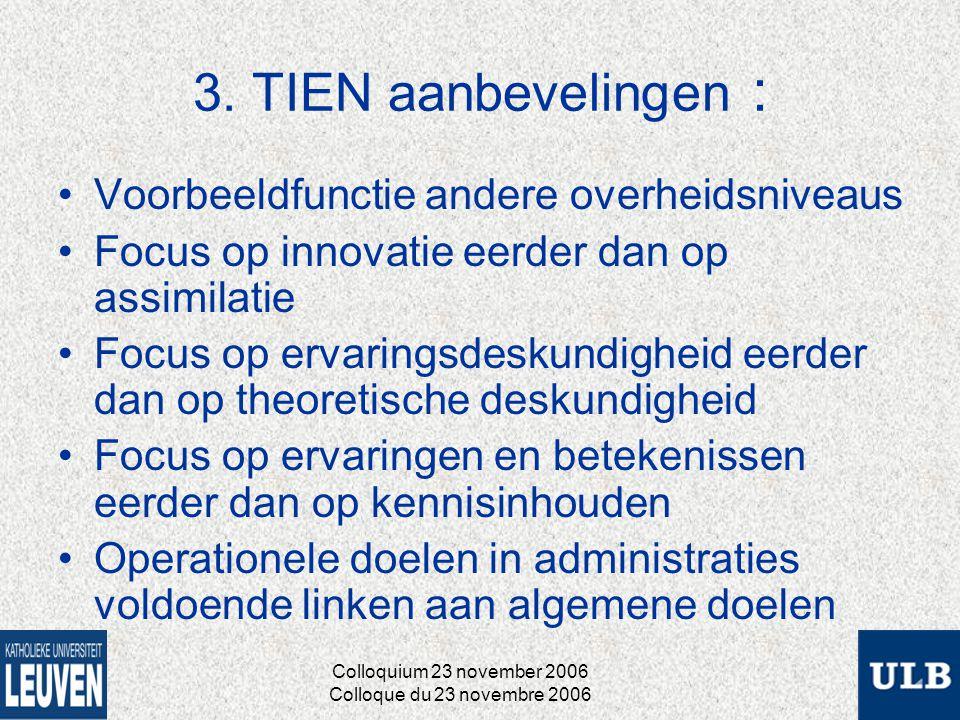 3. TIEN aanbevelingen : Voorbeeldfunctie andere overheidsniveaus Focus op innovatie eerder dan op assimilatie Focus op ervaringsdeskundigheid eerder d
