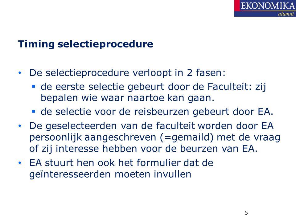 Timing selectieprocedure De selectieprocedure verloopt in 2 fasen:  de eerste selectie gebeurt door de Faculteit: zij bepalen wie waar naartoe kan ga