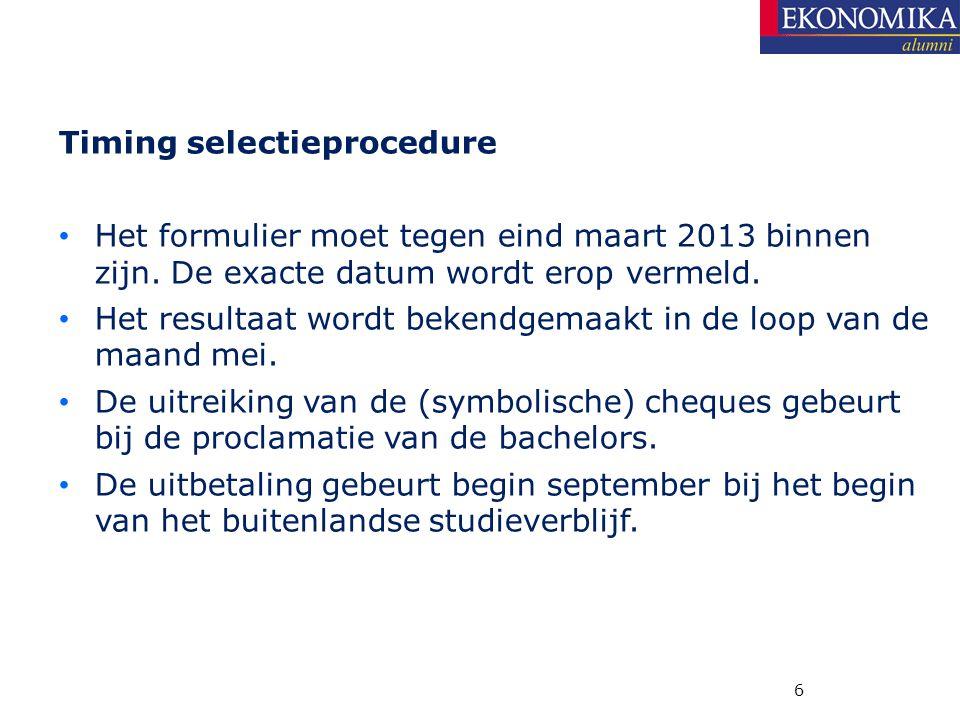 Timing selectieprocedure Het formulier moet tegen eind maart 2013 binnen zijn. De exacte datum wordt erop vermeld. Het resultaat wordt bekendgemaakt i