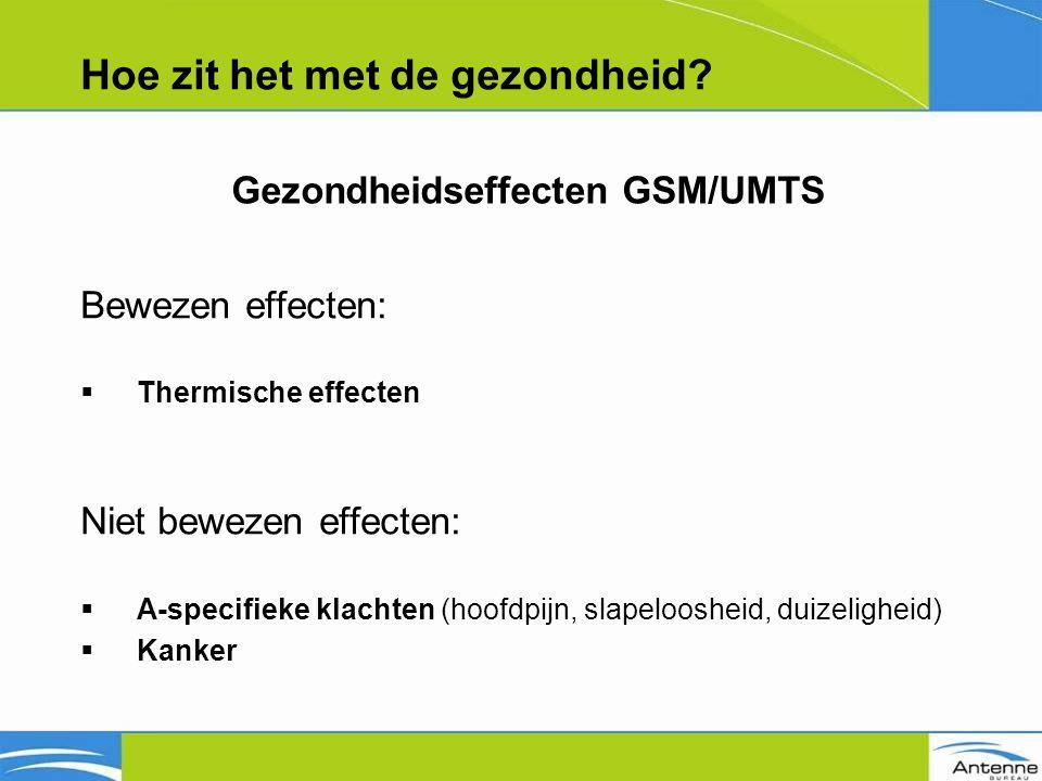 Bewezen effecten:  Thermische effecten Niet bewezen effecten:  A-specifieke klachten (hoofdpijn, slapeloosheid, duizeligheid)  Kanker Gezondheidseffecten GSM/UMTS