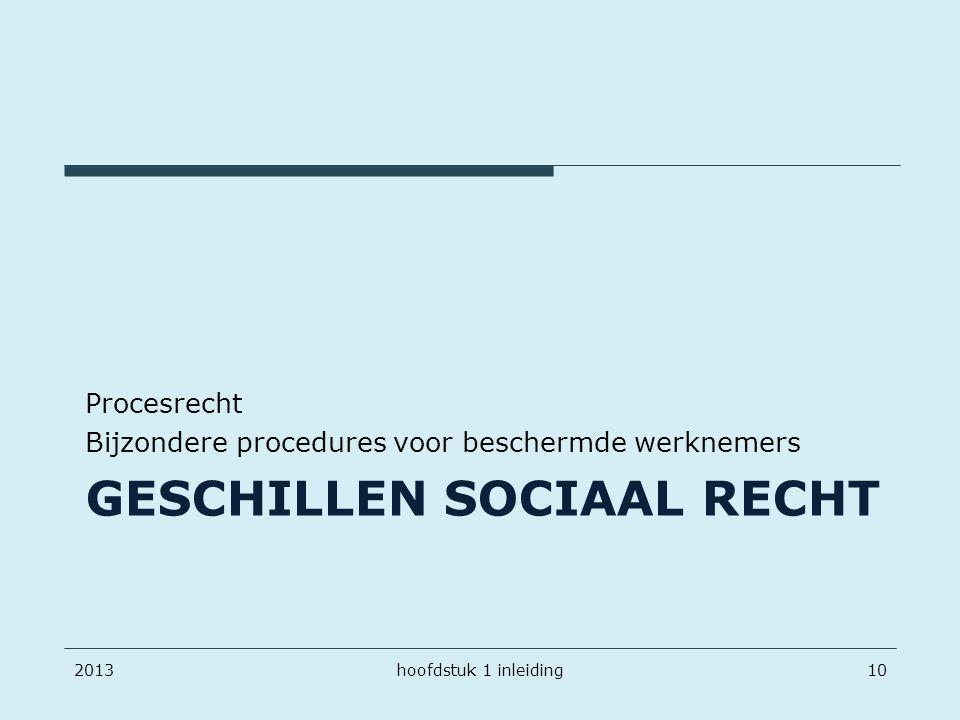GESCHILLEN SOCIAAL RECHT Procesrecht Bijzondere procedures voor beschermde werknemers 201310hoofdstuk 1 inleiding