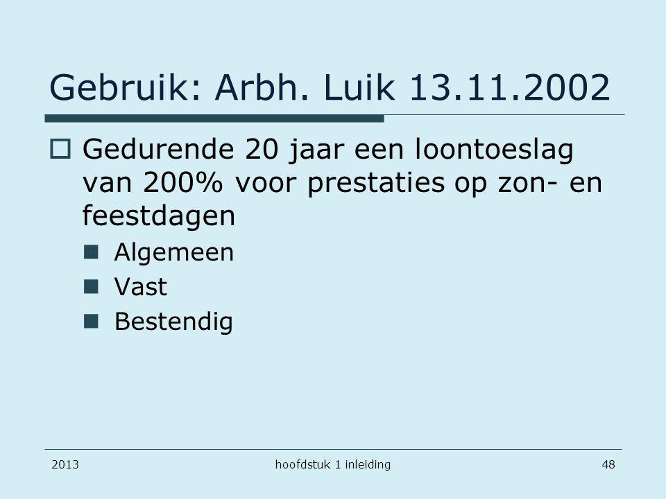201348 Gebruik: Arbh. Luik 13.11.2002  Gedurende 20 jaar een loontoeslag van 200% voor prestaties op zon- en feestdagen Algemeen Vast Bestendig hoofd