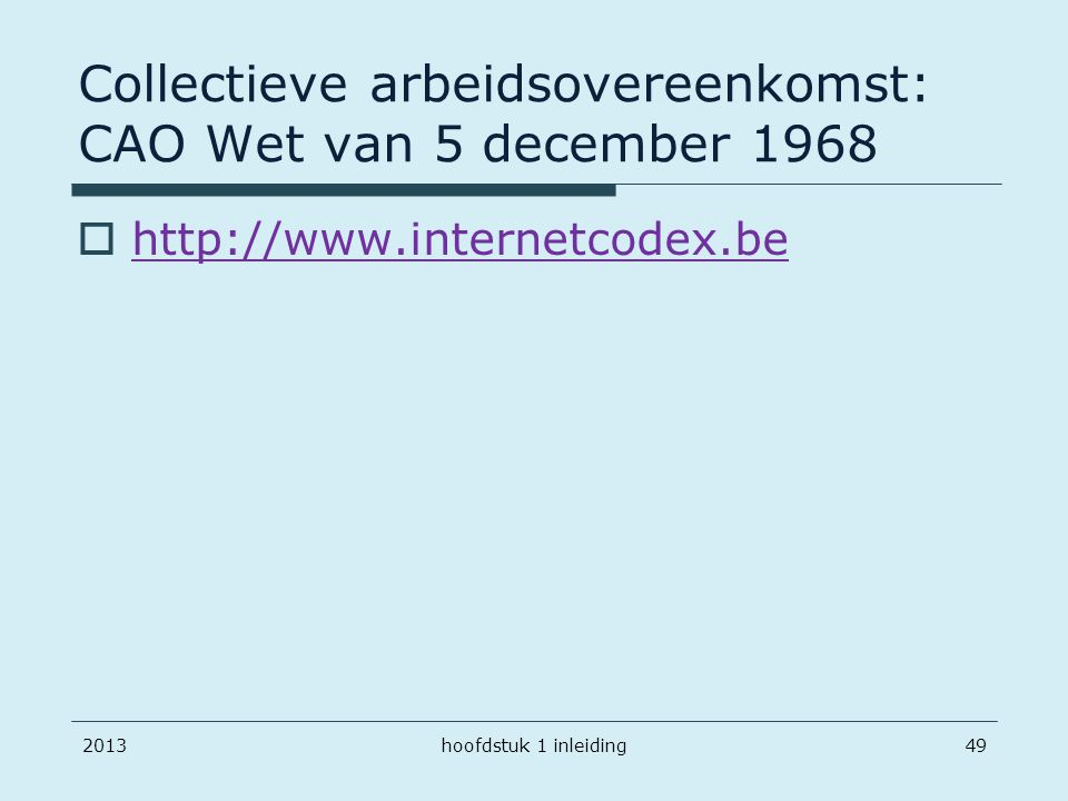 201349 Collectieve arbeidsovereenkomst: CAO Wet van 5 december 1968  http://www.internetcodex.be http://www.internetcodex.be hoofdstuk 1 inleiding