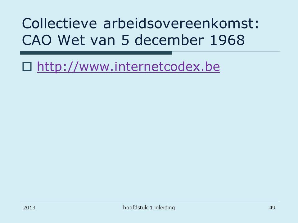 201349 Collectieve arbeidsovereenkomst: CAO Wet van 5 december 1968  http://www.internetcodex.be http://www.internetcodex.be hoofdstuk 1 inleiding