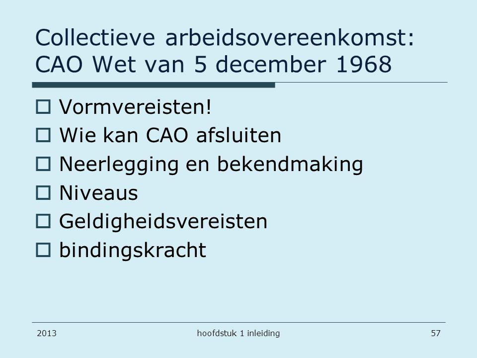 201357 Collectieve arbeidsovereenkomst: CAO Wet van 5 december 1968  Vormvereisten!  Wie kan CAO afsluiten  Neerlegging en bekendmaking  Niveaus 