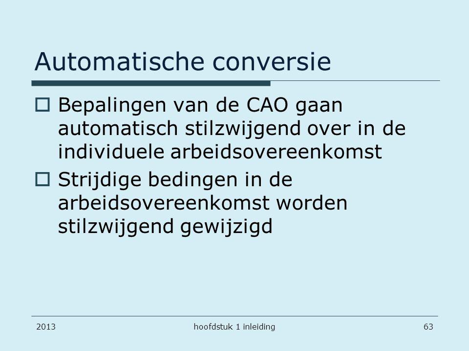 201363 Automatische conversie  Bepalingen van de CAO gaan automatisch stilzwijgend over in de individuele arbeidsovereenkomst  Strijdige bedingen in
