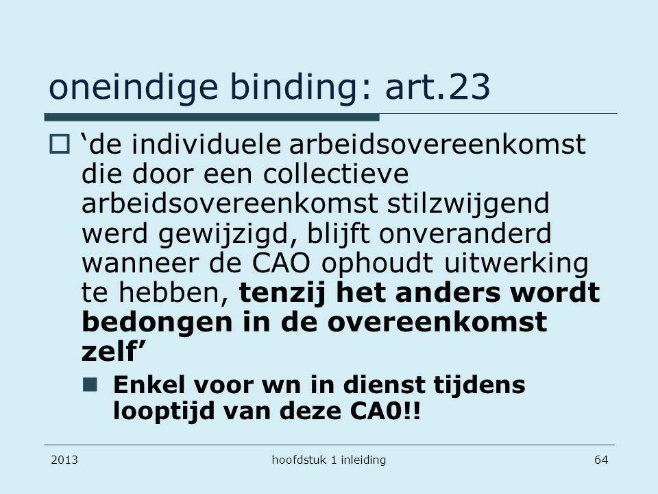 201364 oneindige binding: art.23  'de individuele arbeidsovereenkomst die door een collectieve arbeidsovereenkomst stilzwijgend werd gewijzigd, blijf