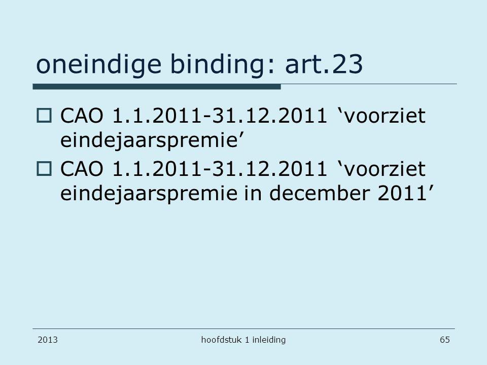 201365 oneindige binding: art.23  CAO 1.1.2011-31.12.2011 'voorziet eindejaarspremie'  CAO 1.1.2011-31.12.2011 'voorziet eindejaarspremie in decembe