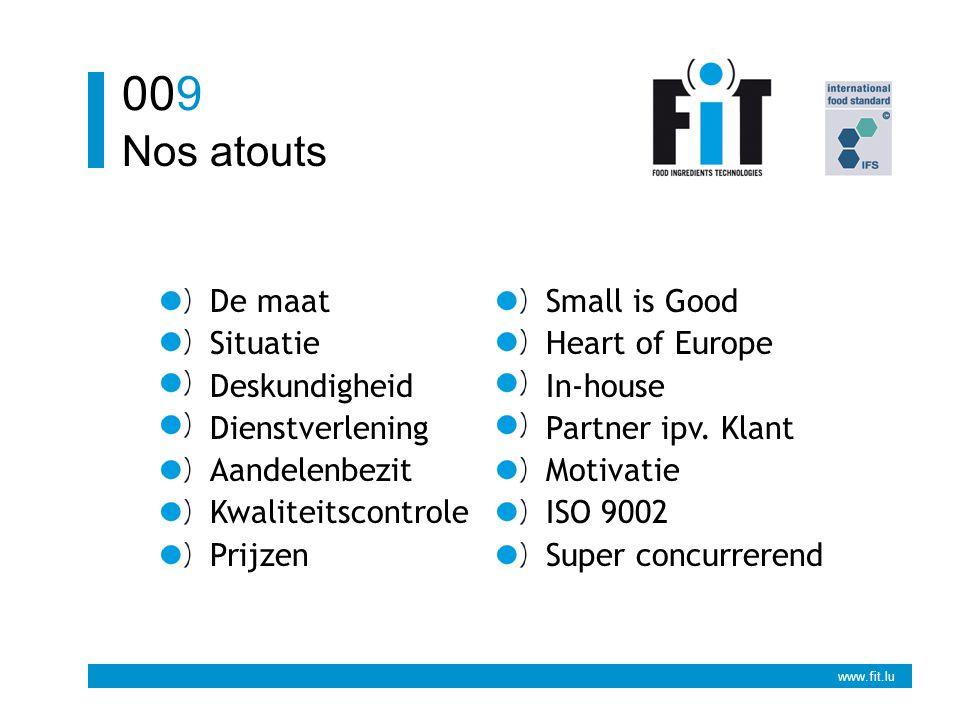www.fit.lu Nos atouts 009 De maat Situatie Deskundigheid Dienstverlening Aandelenbezit Kwaliteitscontrole Prijzen Small is Good Heart of Europe In-house Partner ipv.