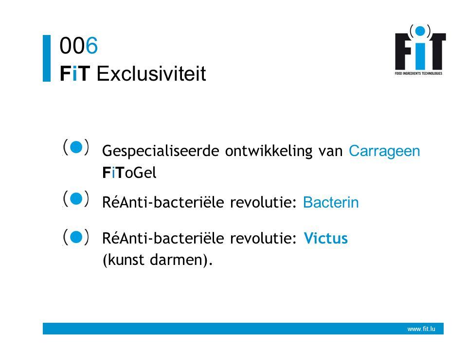 www.fit.lu FiT Exclusiviteit 006 Gespecialiseerde ontwikkeling van Carrageen FiT oGel RéAnti-bacteriële revolutie: Bacterin RéAnti-bacteriële revolutie: Victus (kunst darmen).