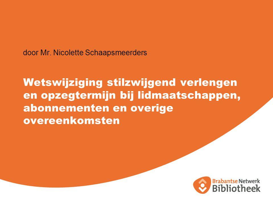 Wetswijziging stilzwijgend verlengen en opzegtermijn bij lidmaatschappen, abonnementen en overige overeenkomsten door Mr. Nicolette Schaapsmeerders