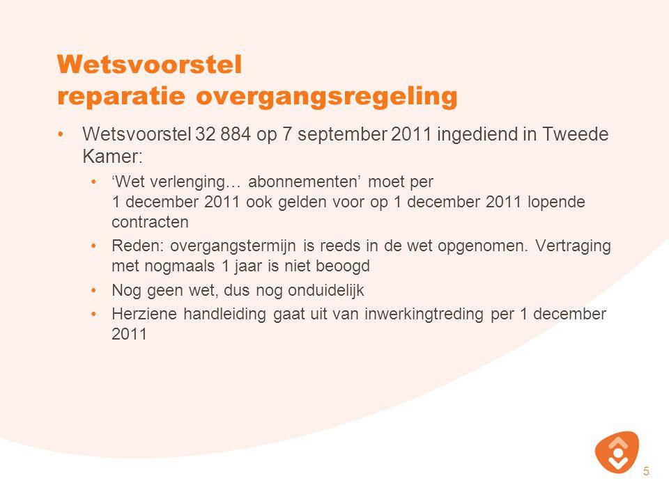 Wetsvoorstel reparatie overgangsregeling Wetsvoorstel 32 884 op 7 september 2011 ingediend in Tweede Kamer: 'Wet verlenging… abonnementen' moet per 1