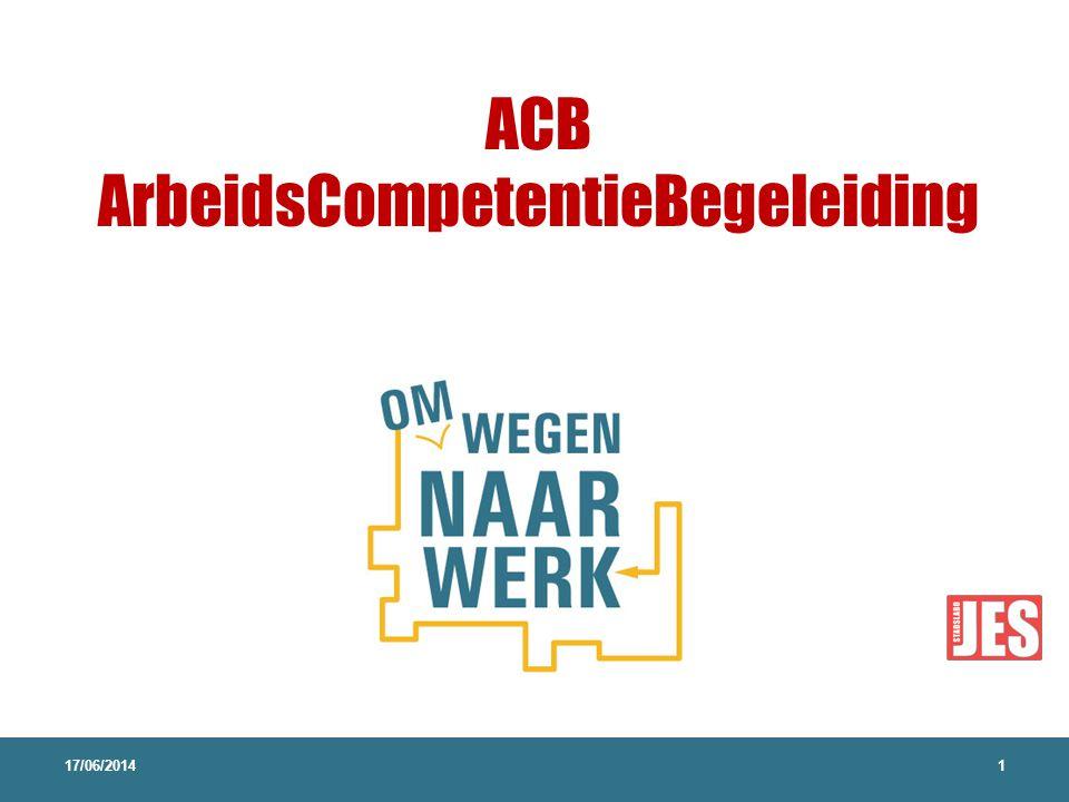 ACB ArbeidsCompetentieBegeleiding 17/06/20141