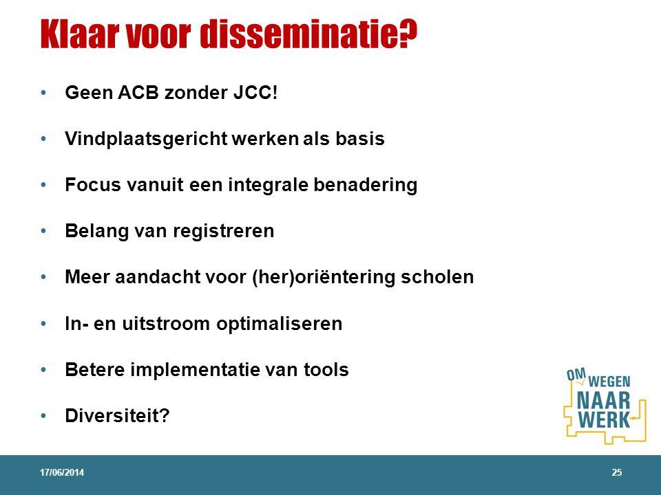 Klaar voor disseminatie? 17/06/201425 Geen ACB zonder JCC! Vindplaatsgericht werken als basis Focus vanuit een integrale benadering Belang van registr