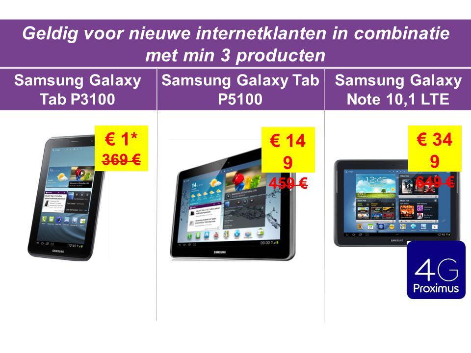 Geldig voor nieuwe internetklanten in combinatie met min 3 producten Samsung Galaxy Tab P3100 Samsung Galaxy Tab P5100 Samsung Galaxy Note 10,1 LTE € 1* 369 € € 14 9 459 € € 34 9 649 €