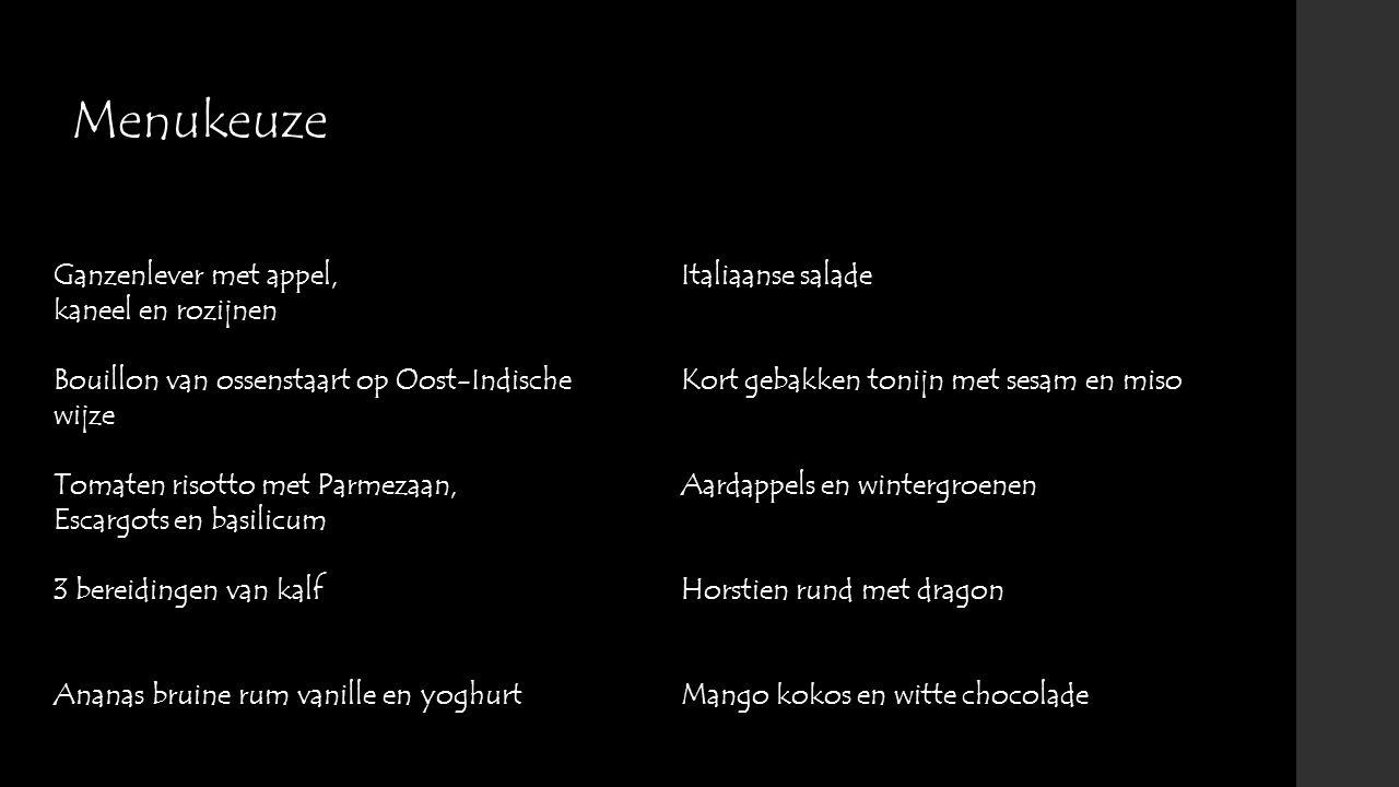 Menukeuze Ganzenlever met appel, kaneel en rozijnen Bouillon van ossenstaart op Oost-Indische wijze Tomaten risotto met Parmezaan, Escargots en basili