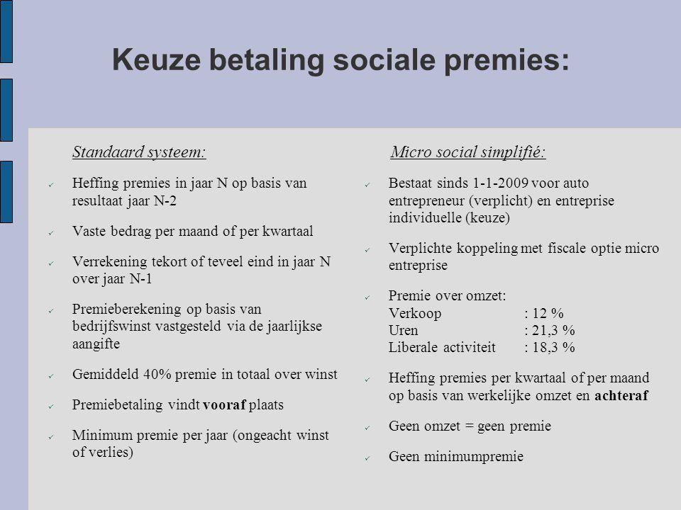 Keuze betaling sociale premies: Standaard systeem: Heffing premies in jaar N op basis van resultaat jaar N-2 Vaste bedrag per maand of per kwartaal Verrekening tekort of teveel eind in jaar N over jaar N-1 Premieberekening op basis van bedrijfswinst vastgesteld via de jaarlijkse aangifte Gemiddeld 40% premie in totaal over winst Premiebetaling vindt vooraf plaats Minimum premie per jaar (ongeacht winst of verlies) Micro social simplifié: Bestaat sinds 1-1-2009 voor auto entrepreneur (verplicht) en entreprise individuelle (keuze) Verplichte koppeling met fiscale optie micro entreprise Premie over omzet: Verkoop: 12 % Uren: 21,3 % Liberale activiteit: 18,3 % Heffing premies per kwartaal of per maand op basis van werkelijke omzet en achteraf Geen omzet = geen premie Geen minimumpremie