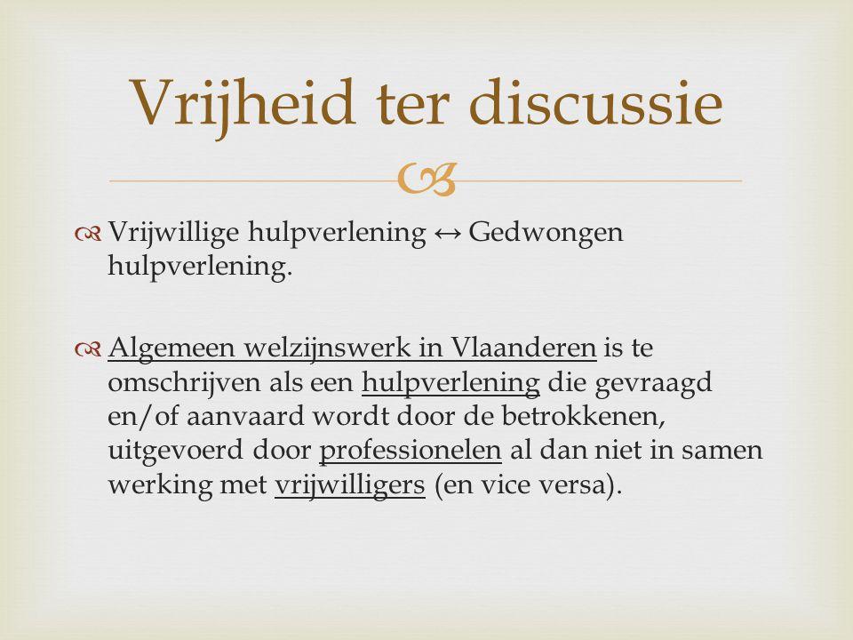   Vrijwillige hulpverlening ↔ Gedwongen hulpverlening.  Algemeen welzijnswerk in Vlaanderen is te omschrijven als een hulpverlening die gevraagd en