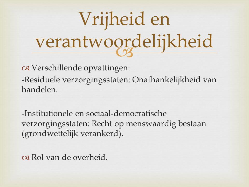   Verschillende opvattingen: -Residuele verzorgingsstaten: Onafhankelijkheid van handelen. -Institutionele en sociaal-democratische verzorgingsstate