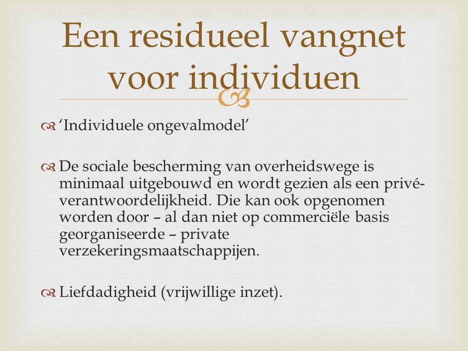   'Individuele ongevalmodel'  De sociale bescherming van overheidswege is minimaal uitgebouwd en wordt gezien als een privé- verantwoordelijkheid.
