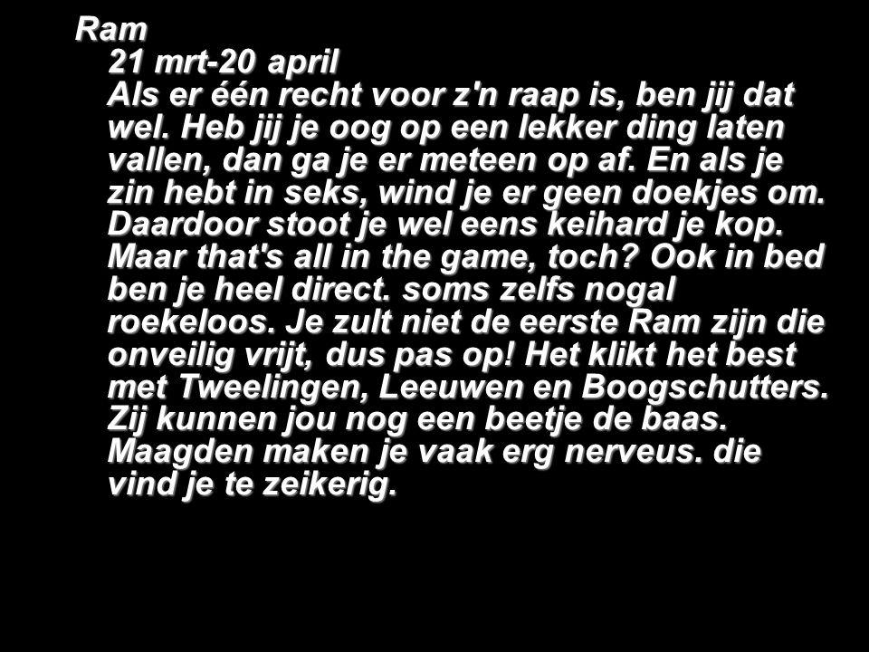 Ram 21 mrt-20 april Als er één recht voor z n raap is, ben jij dat wel.