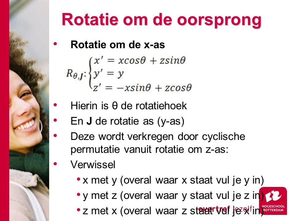 Rotatie om de oorsprong Rotatie om de x-as Hierin is θ de rotatiehoek En J de rotatie as (y-as) Deze wordt verkregen door cyclische permutatie vanuit