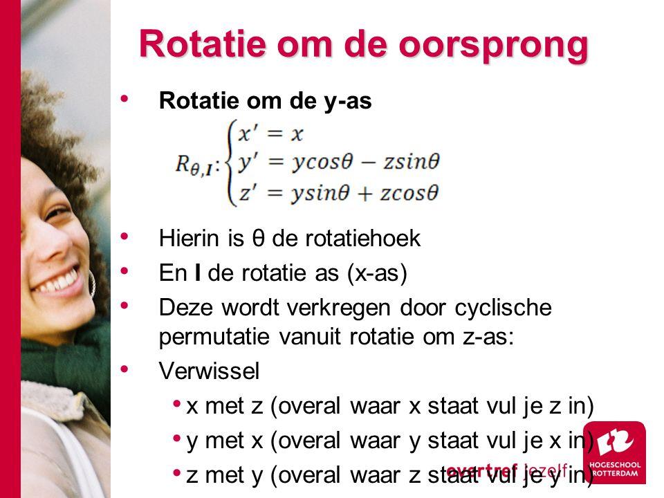 Rotatie om de oorsprong Rotatie om de y-as Hierin is θ de rotatiehoek En I de rotatie as (x-as) Deze wordt verkregen door cyclische permutatie vanuit