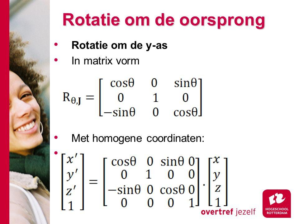 Rotatie om de oorsprong Rotatie om de y-as In matrix vorm Met homogene coordinaten: