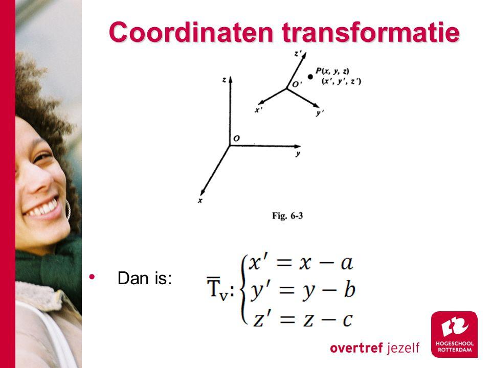 Coordinaten transformatie Dan is: