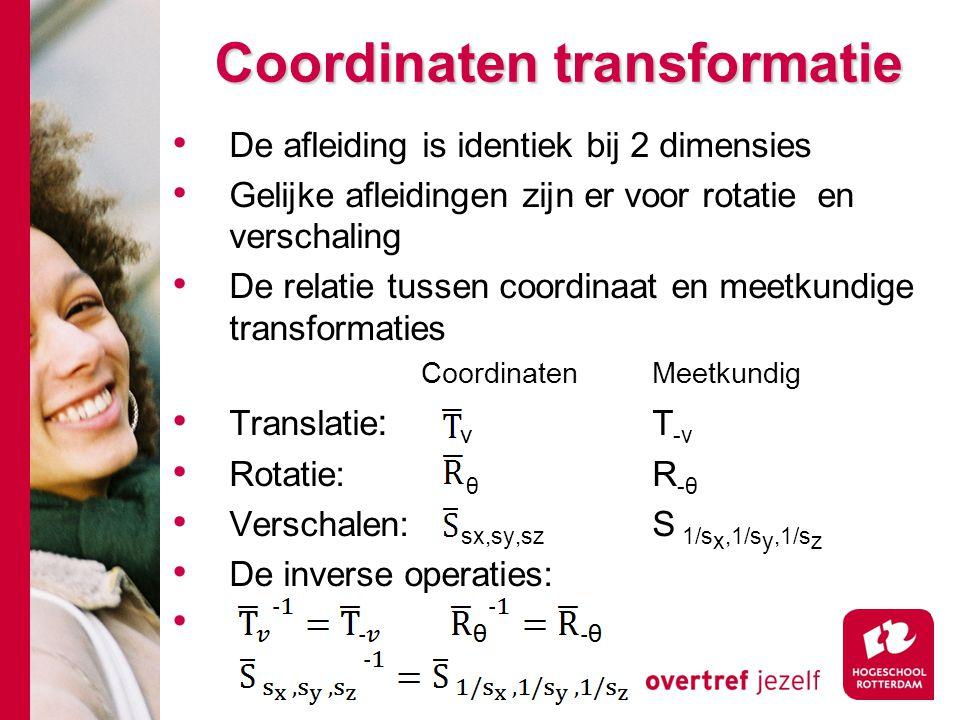 Coordinaten transformatie De afleiding is identiek bij 2 dimensies Gelijke afleidingen zijn er voor rotatie en verschaling De relatie tussen coordinaa