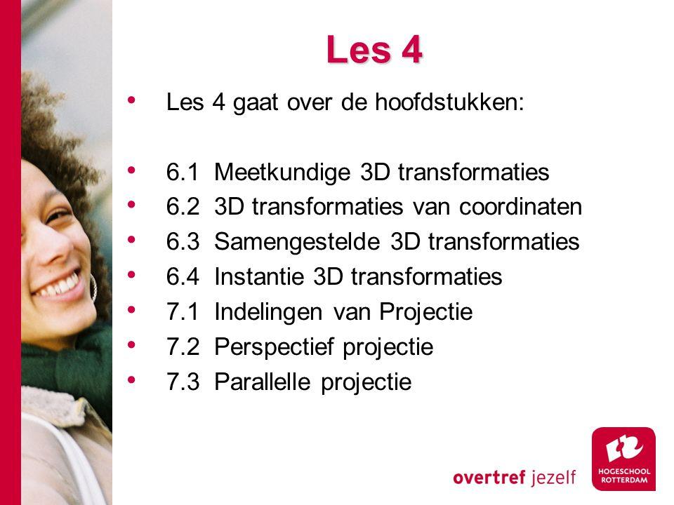 Les 4 Les 4 gaat over de hoofdstukken: 6.1 Meetkundige 3D transformaties 6.2 3D transformaties van coordinaten 6.3 Samengestelde 3D transformaties 6.4