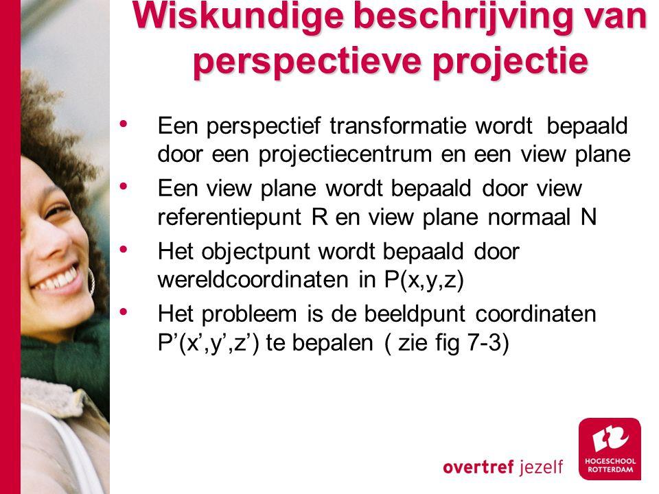 Wiskundige beschrijving van perspectieve projectie Een perspectief transformatie wordt bepaald door een projectiecentrum en een view plane Een view pl