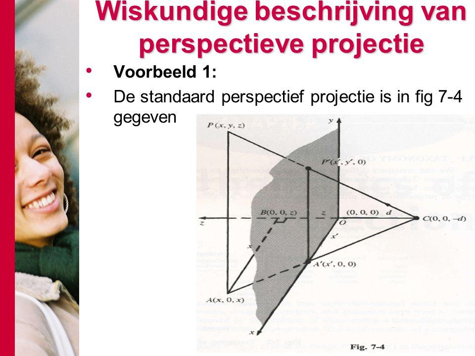 Wiskundige beschrijving van perspectieve projectie Voorbeeld 1: De standaard perspectief projectie is in fig 7-4 gegeven