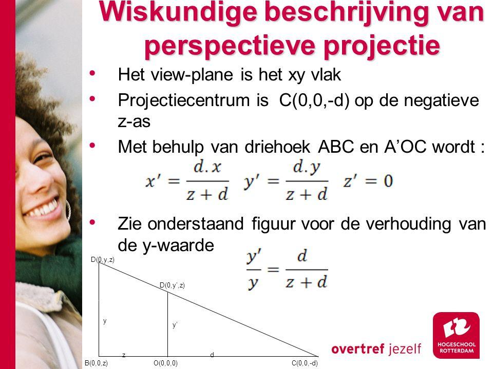 Wiskundige beschrijving van perspectieve projectie Het view-plane is het xy vlak Projectiecentrum is C(0,0,-d) op de negatieve z-as Met behulp van dri