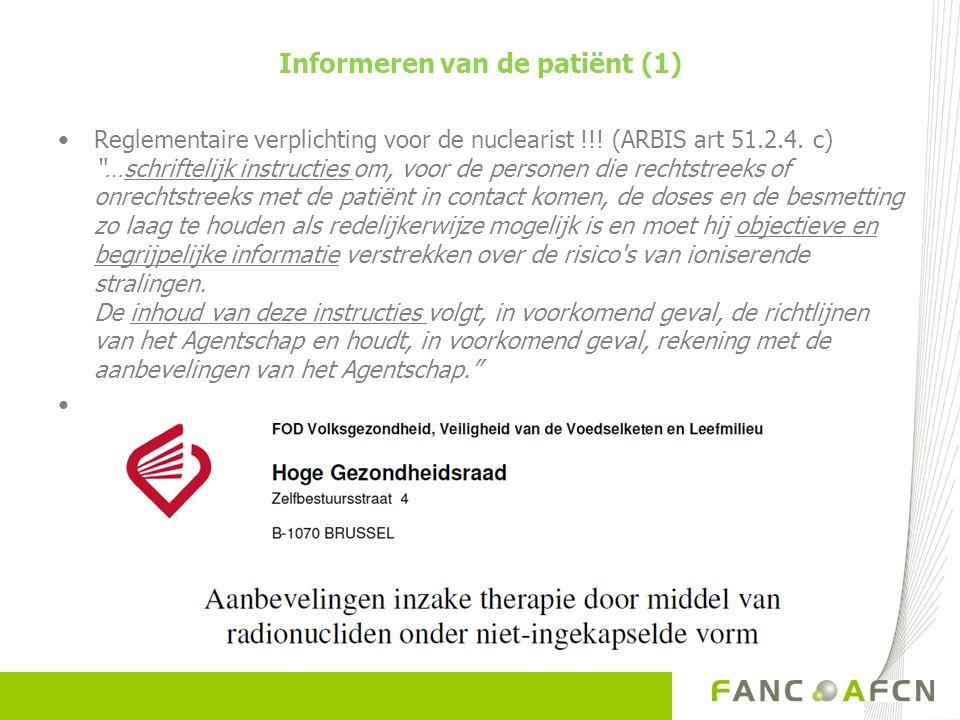 """Informeren van de patiënt (1) Reglementaire verplichting voor de nuclearist !!! (ARBIS art 51.2.4. c) """"…schriftelijk instructies om, voor de personen"""