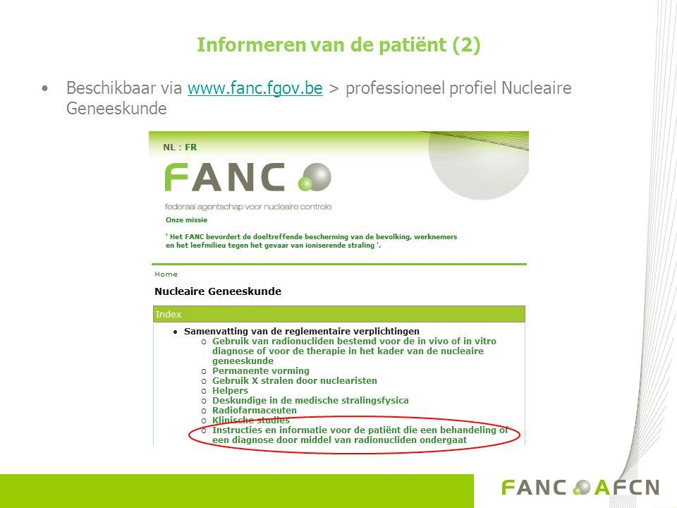 Informeren van de patiënt (2) Beschikbaar via www.fanc.fgov.be > professioneel profiel Nucleaire Geneeskundewww.fanc.fgov.be