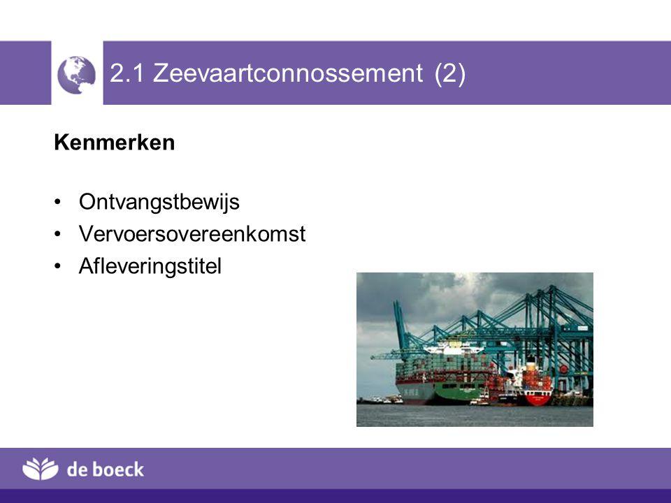 2.1 Zeevaartconnossement (2) Kenmerken Ontvangstbewijs Vervoersovereenkomst Afleveringstitel