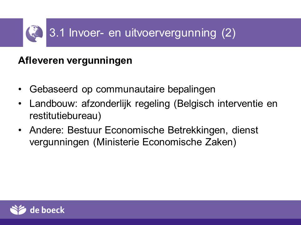 3.1 Invoer- en uitvoervergunning (2) Afleveren vergunningen Gebaseerd op communautaire bepalingen Landbouw: afzonderlijk regeling (Belgisch interventi