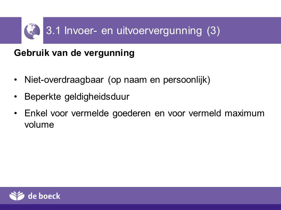 3.1 Invoer- en uitvoervergunning (3) Gebruik van de vergunning Niet-overdraagbaar (op naam en persoonlijk) Beperkte geldigheidsduur Enkel voor vermeld