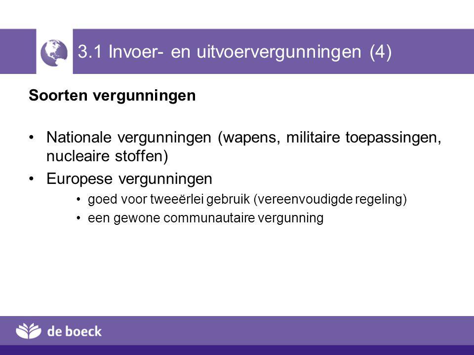 3.1 Invoer- en uitvoervergunningen (4) Soorten vergunningen Nationale vergunningen (wapens, militaire toepassingen, nucleaire stoffen) Europese vergun