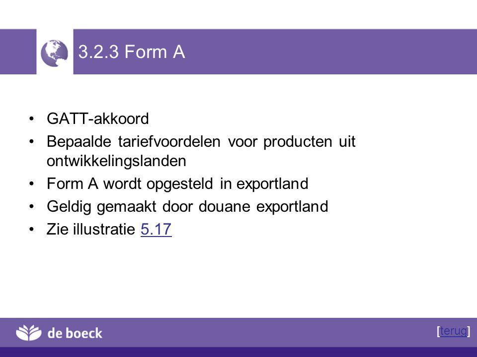 3.2.3 Form A GATT-akkoord Bepaalde tariefvoordelen voor producten uit ontwikkelingslanden Form A wordt opgesteld in exportland Geldig gemaakt door dou